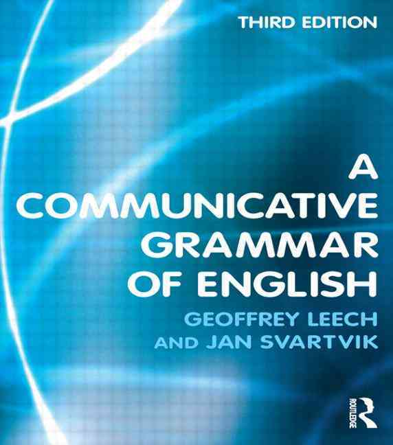 A Communicative Grammar of English By Leech, Geoffrey N./ Svartvik, Jan