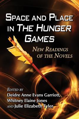 Space and Place in the Hunger Games By Garriott, Deidre Anne Evans (EDT)/ Jones, Whitney Elaine (EDT)/ Tyler, Julie Elizabeth (EDT)